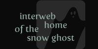 interweb home of the snowghost